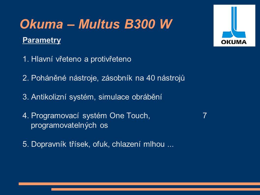 Okuma – Multus B300 W Parametry 1. Hlavní vřeteno a protivřeteno 2.