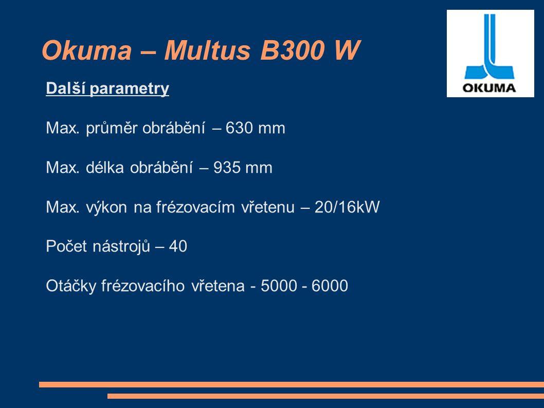 Okuma – Multus B300 W Další parametry Max. průměr obrábění – 630 mm Max.