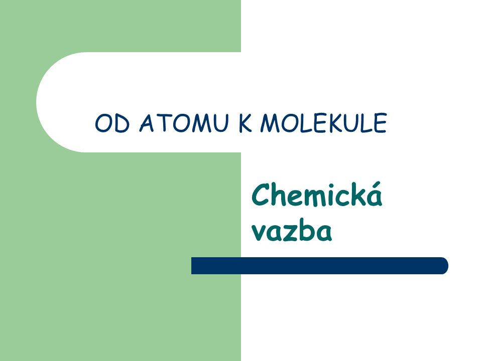 OD ATOMU K MOLEKULE Chemická vazba