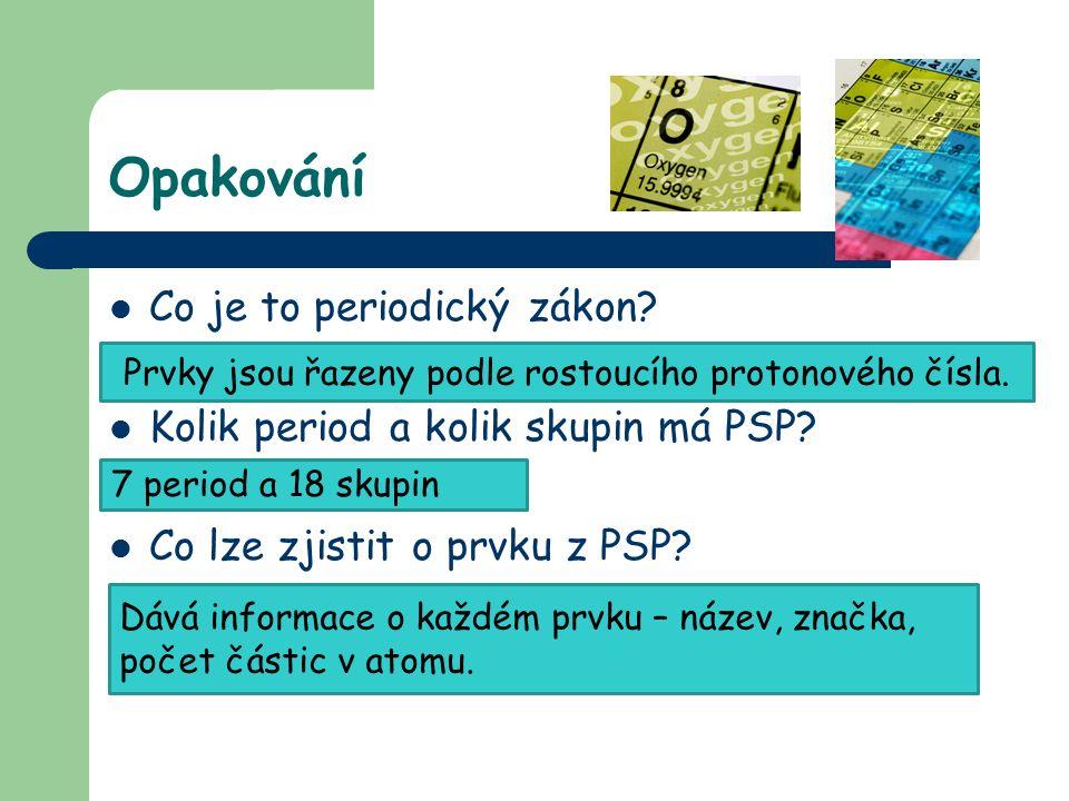 Opakování Co je to periodický zákon. Kolik period a kolik skupin má PSP.