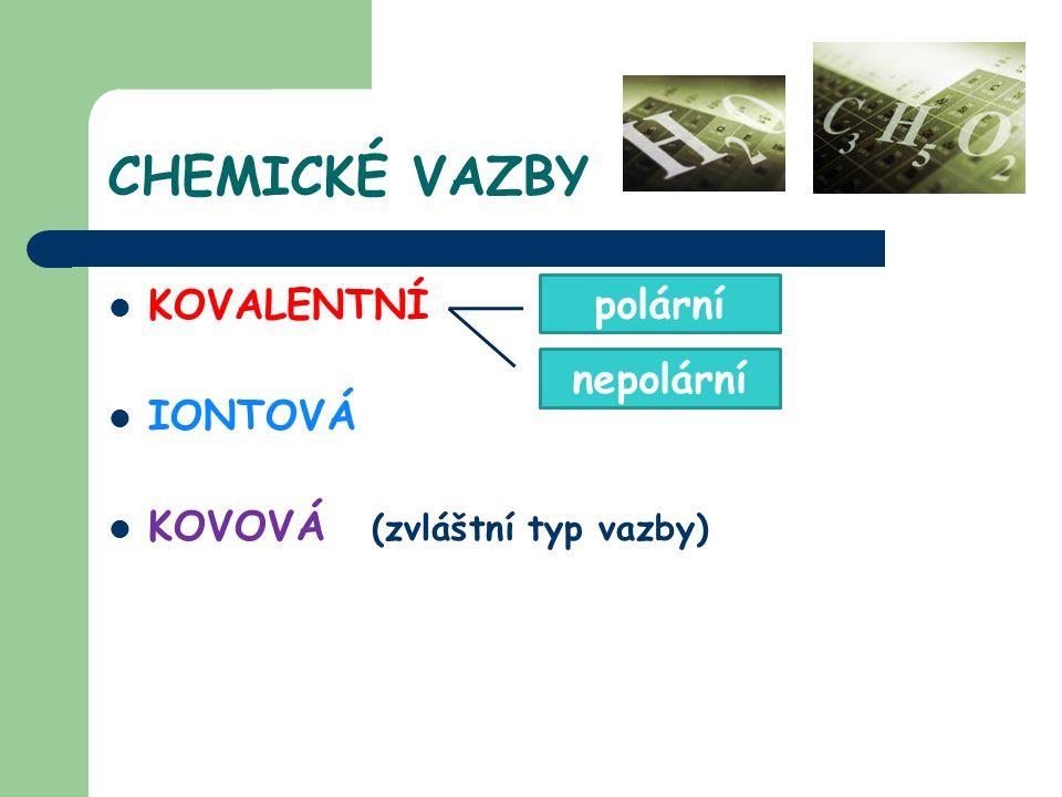 CHEMICKÉ VAZBY KOVALENTNÍ IONTOVÁ KOVOVÁ (zvláštní typ vazby) polární nepolární