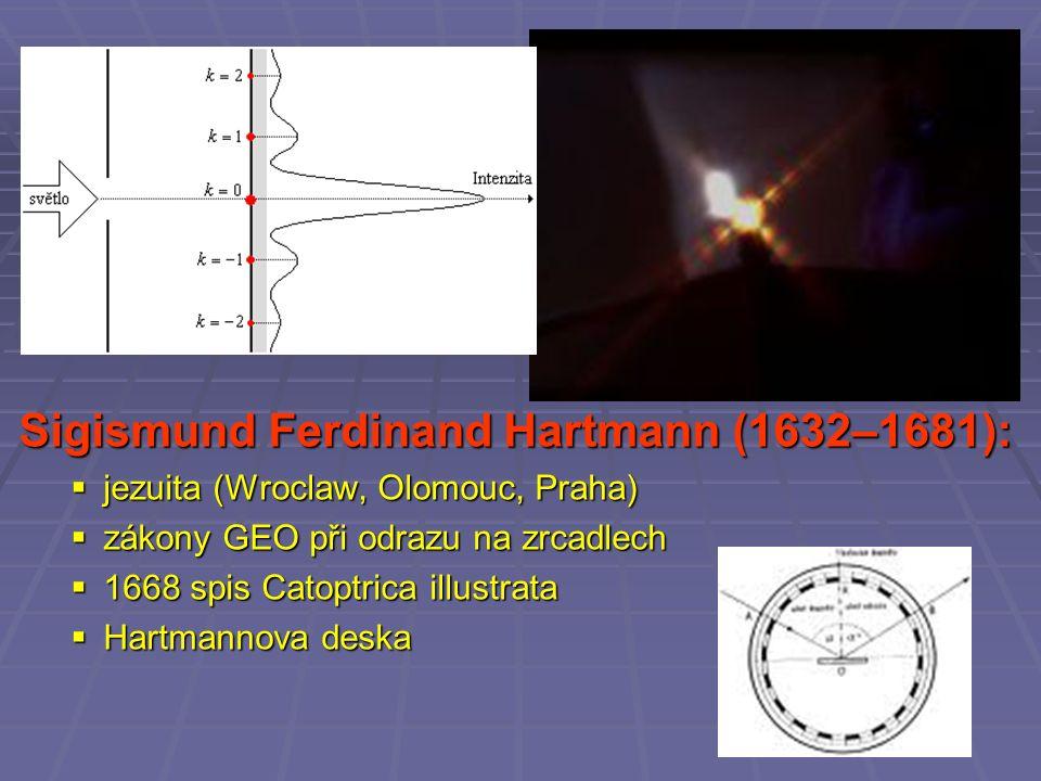 Francesco Grimaldi z Bologně (1618–1663):  první popis ohybu světla na štěrbině  optická mřížka (kovová deska s vrypy ozářená bílým světlem)  1674: nezávisle na něm pozoroval ohyb italský matematik Deschales Sigismund Ferdinand Hartmann (1632–1681):  jezuita (Wroclaw, Olomouc, Praha)  zákony GEO při odrazu na zrcadlech  1668 spis Catoptrica illustrata  Hartmannova deska