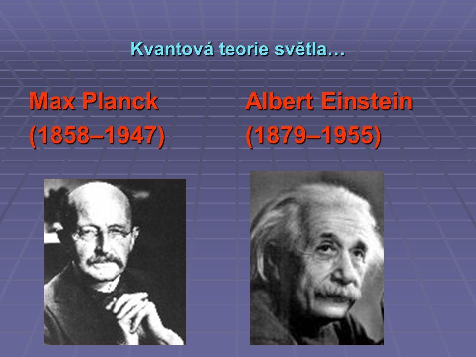 Kvantová teorie světla… Max Planck Albert Einstein (1858–1947) (1879–1955)