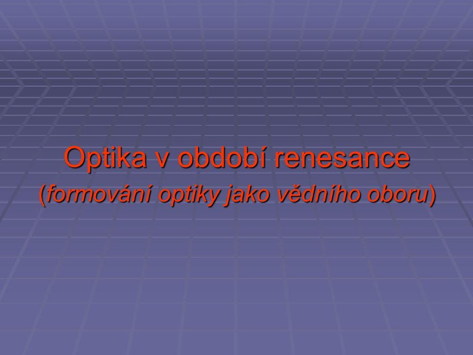Optika v období renesance (formování optiky jako vědního oboru)
