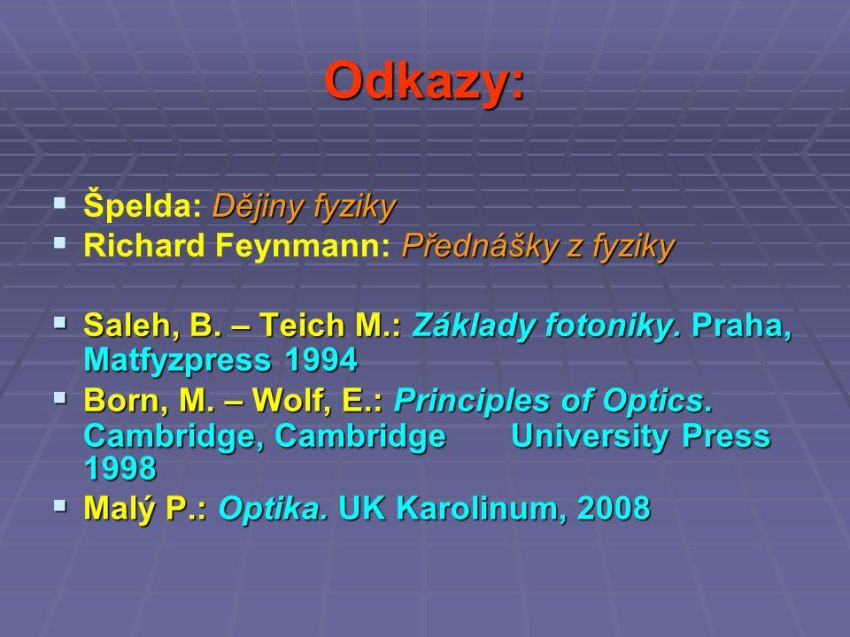 Odkazy:  Dějiny fyziky  Špelda: Dějiny fyziky  Přednášky z fyziky  Richard Feynmann: Přednášky z fyziky  Saleh, B.