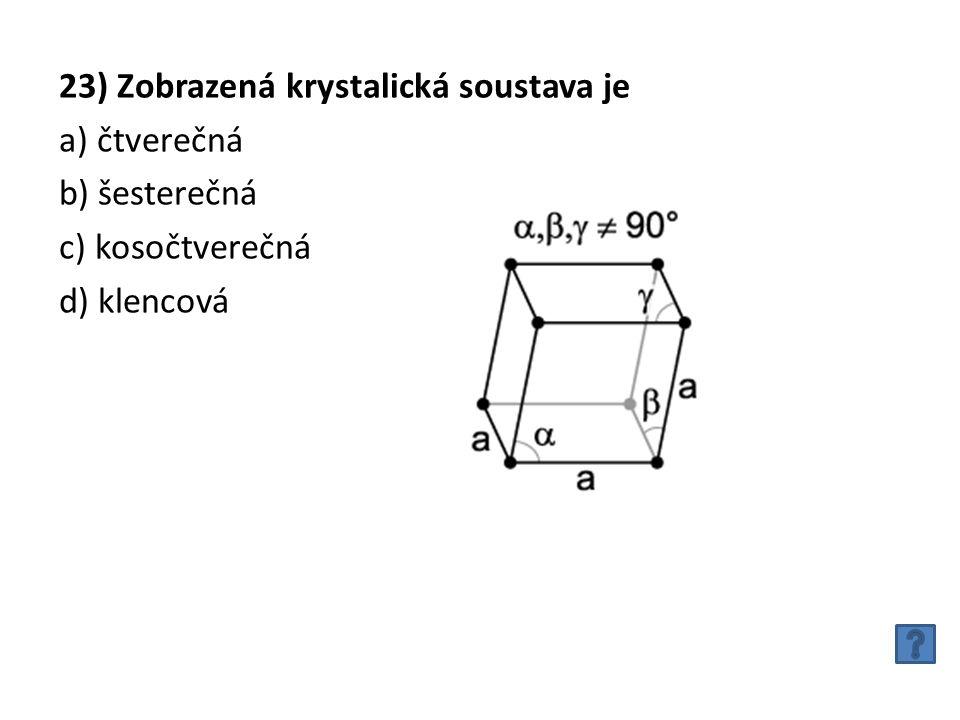 23) Zobrazená krystalická soustava je a) čtverečná b) šesterečná c) kosočtverečná d) klencová