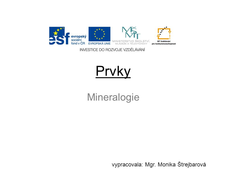 Prvky vypracovala: Mgr. Monika Štrejbarová Mineralogie