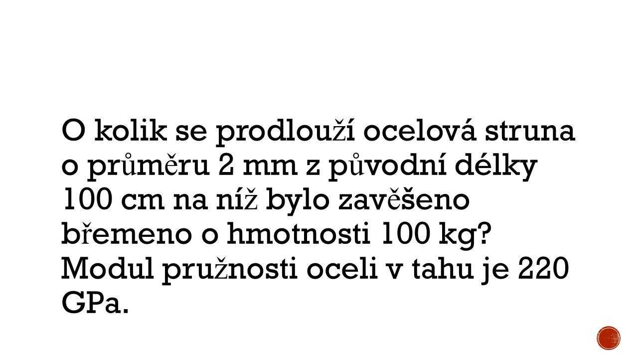 O kolik se prodlou ž í ocelová struna o pr ů m ě ru 2 mm z p ů vodní délky 100 cm na ní ž bylo zav ě šeno b ř emeno o hmotnosti 100 kg.