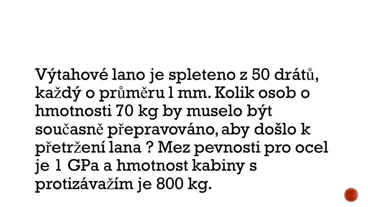 Výtahové lano je spleteno z 50 drát ů, ka ž dý o pr ů m ě ru l mm. Kolik osob o hmotnosti 70 kg by muselo být sou č asn ě p ř epravováno, aby došlo k