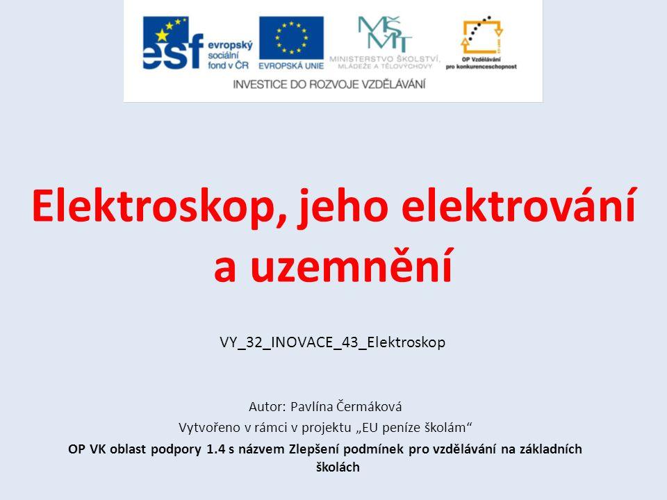 Elektroskop Elektrický náboj zjišťujeme ELEKTROSKOPEM.
