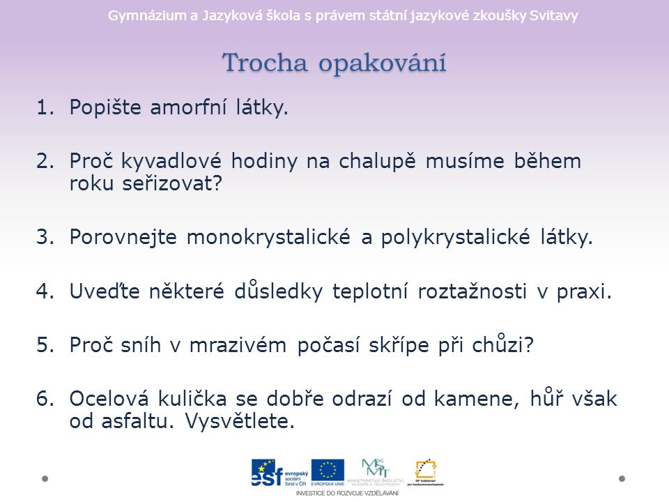 Gymnázium a Jazyková škola s právem státní jazykové zkoušky Svitavy Trocha opakování 1.Popište amorfní látky.