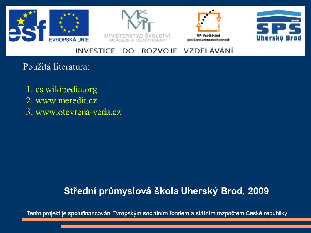 Použitá literatura: 1. cs.wikipedia.org 2. www.meredit.cz 3. www.otevrena-veda.cz Tento projekt je spolufinancován Evropským sociálním fondem a státní