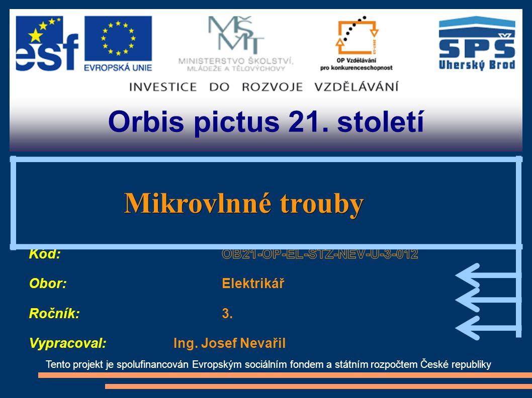 Orbis pictus 21. století Tento projekt je spolufinancován Evropským sociálním fondem a státním rozpočtem České republiky Mikrovlnné trouby