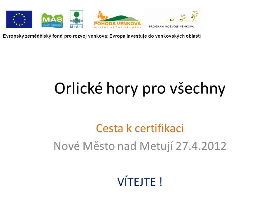 Orlické hory pro všechny Cesta k certifikaci Nové Město nad Metují 27.4.2012 VÍTEJTE .