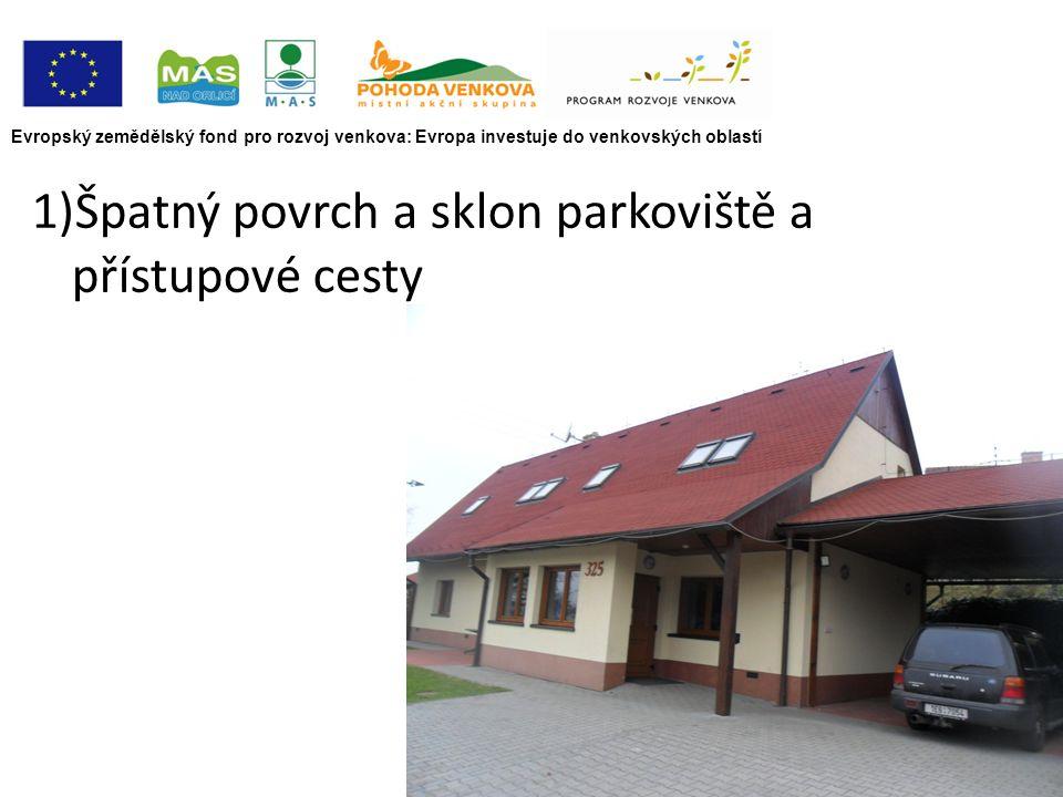 Evropský zemědělský fond pro rozvoj venkova: Evropa investuje do venkovských oblastí 1)Špatný povrch a sklon parkoviště a přístupové cesty