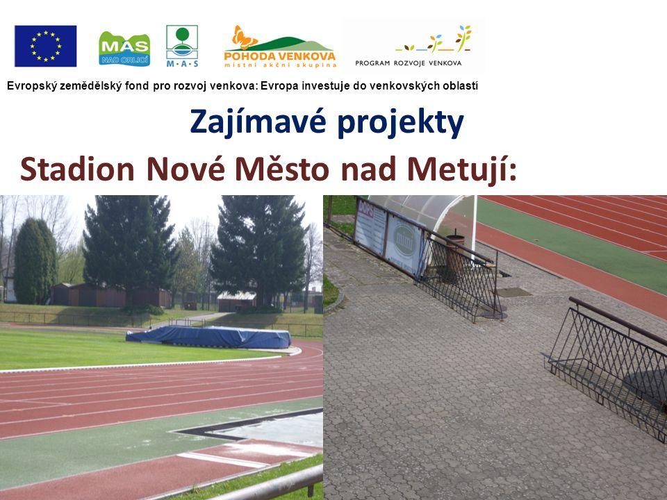 Evropský zemědělský fond pro rozvoj venkova: Evropa investuje do venkovských oblastí Zajímavé projekty Stadion Nové Město nad Metují: