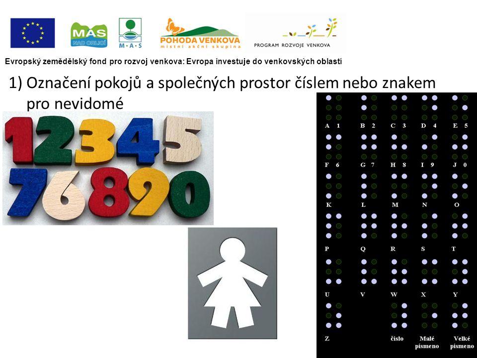 Evropský zemědělský fond pro rozvoj venkova: Evropa investuje do venkovských oblastí 1)Označení pokojů a společných prostor číslem nebo znakem pro nevidomé
