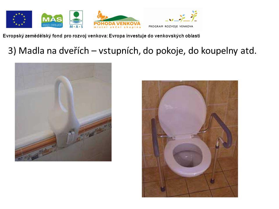 Evropský zemědělský fond pro rozvoj venkova: Evropa investuje do venkovských oblastí 3) Madla na dveřích – vstupních, do pokoje, do koupelny atd.
