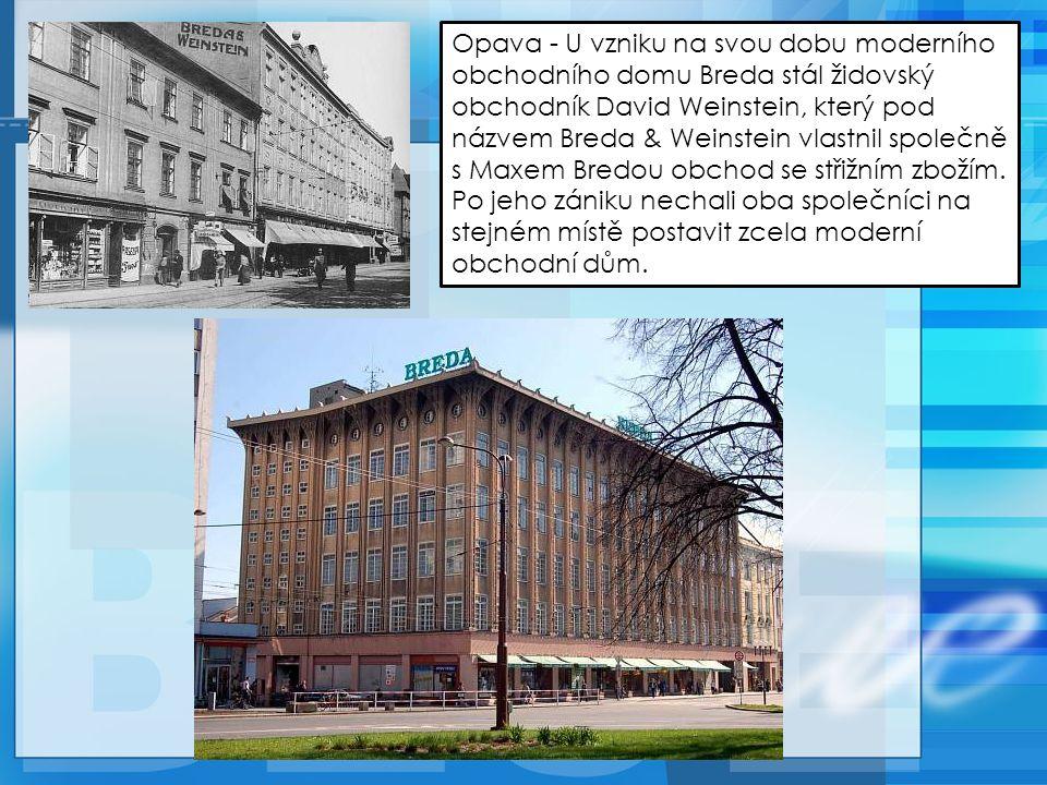 Opava - U vzniku na svou dobu moderního obchodního domu Breda stál židovský obchodník David Weinstein, který pod názvem Breda & Weinstein vlastnil společně s Maxem Bredou obchod se střižním zbožím.