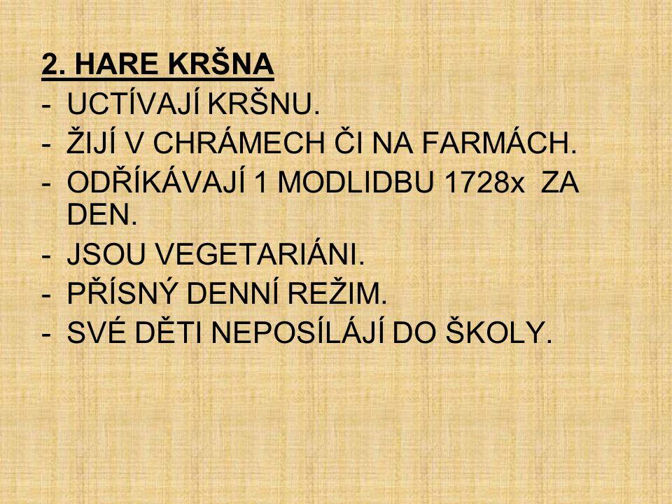 2.HARE KRŠNA -UCTÍVAJÍ KRŠNU. -ŽIJÍ V CHRÁMECH ČI NA FARMÁCH.