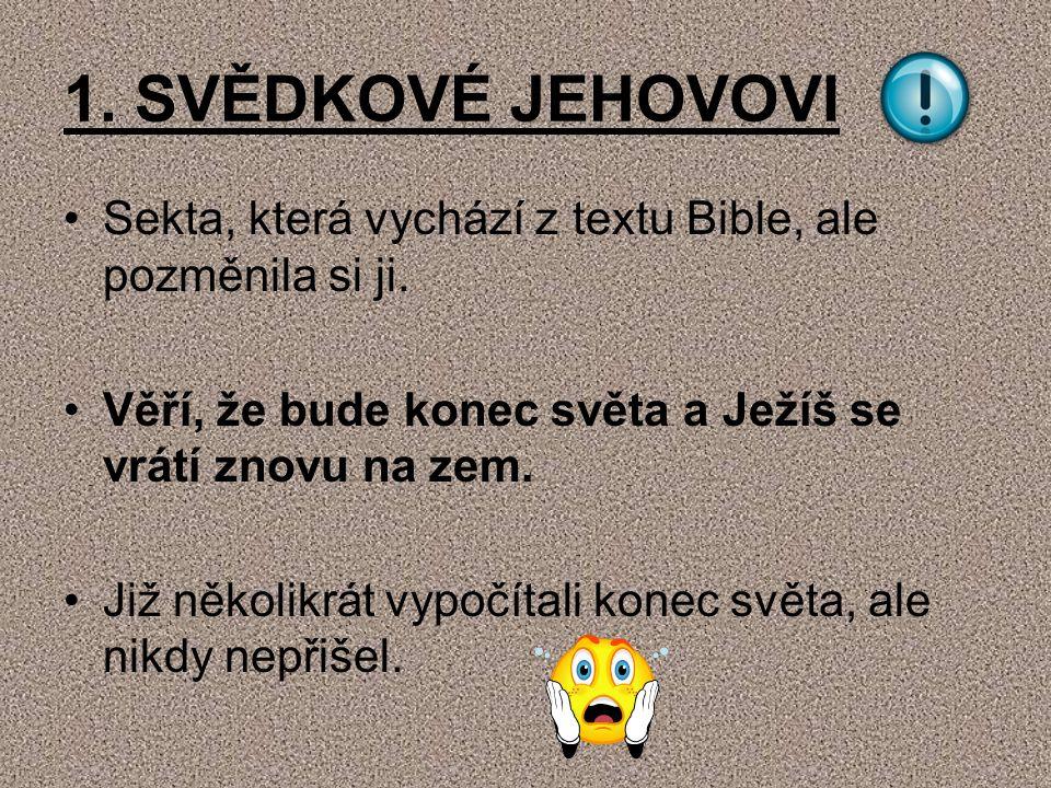 1.SVĚDKOVÉ JEHOVOVI Sekta, která vychází z textu Bible, ale pozměnila si ji.