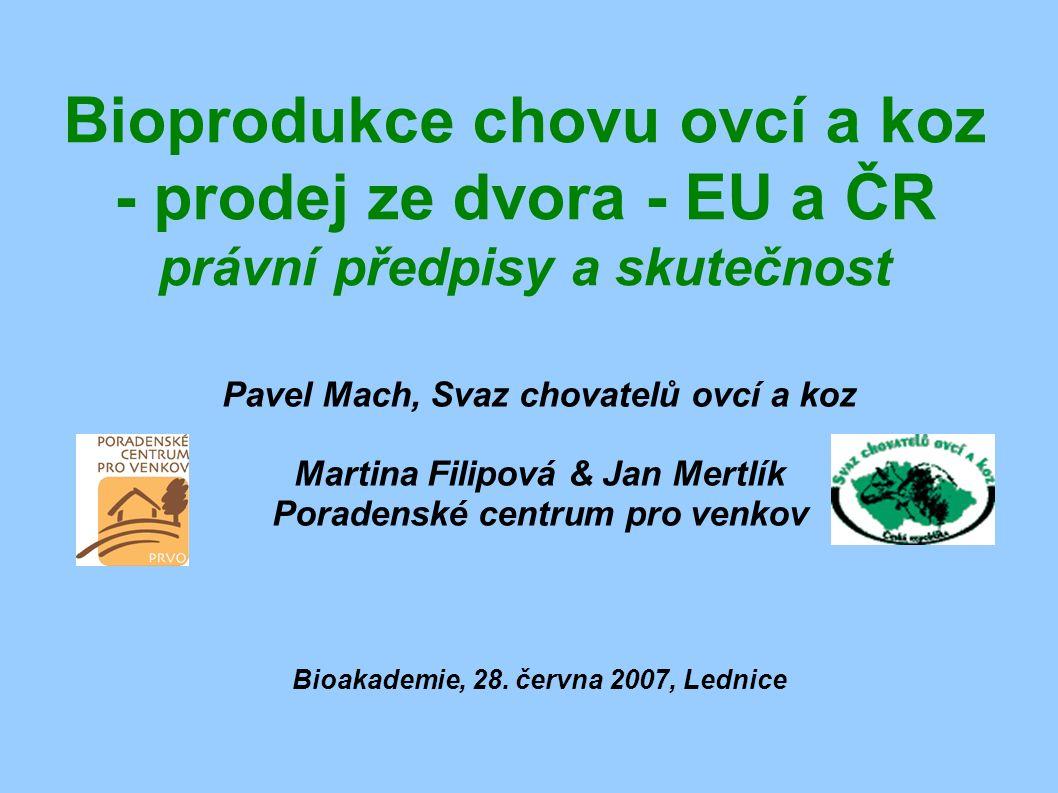 Bioprodukce chovu ovcí a koz - prodej ze dvora - EU a ČR právní předpisy a skutečnost Pavel Mach, Svaz chovatelů ovcí a koz Martina Filipová & Jan Mer