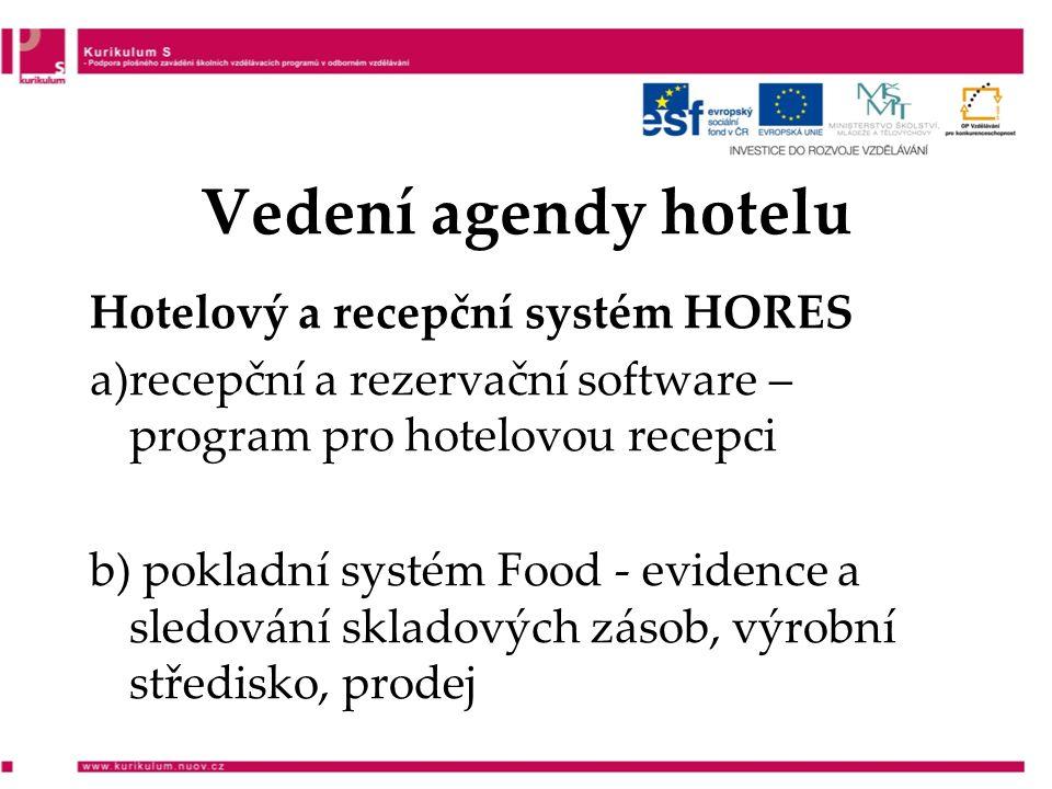 Vedení agendy hotelu Hotelový a recepční systém HORES a)recepční a rezervační software – program pro hotelovou recepci b) pokladní systém Food - evidence a sledování skladových zásob, výrobní středisko, prodej
