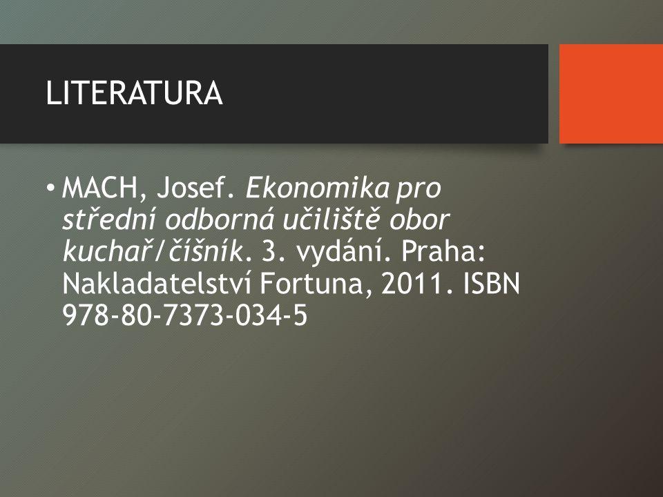 LITERATURA MACH, Josef. Ekonomika pro střední odborná učiliště obor kuchař/číšník. 3. vydání. Praha: Nakladatelství Fortuna, 2011. ISBN 978-80-7373-03