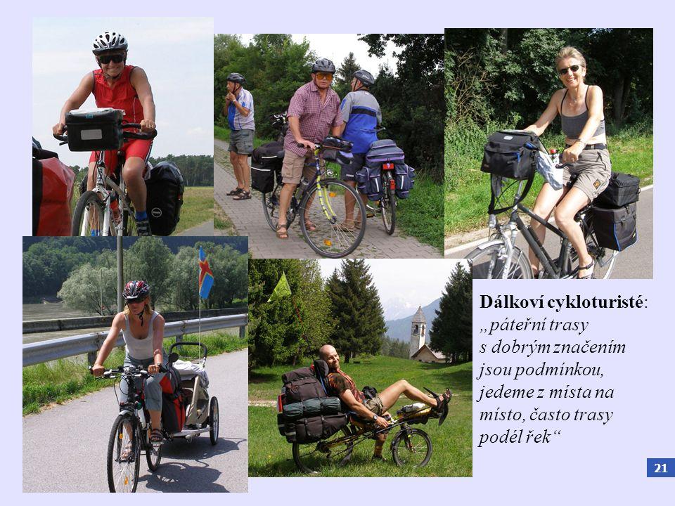 """21 Dálkoví cykloturisté: """"páteřní trasy s dobrým značením jsou podmínkou, jedeme z místa na místo, často trasy podél řek"""