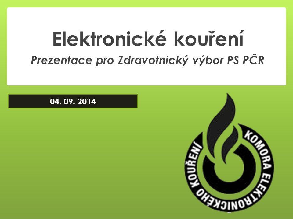 Elektronické kouření Prezentace pro Zdravotnický výbor PS PČR 04. 09. 2014