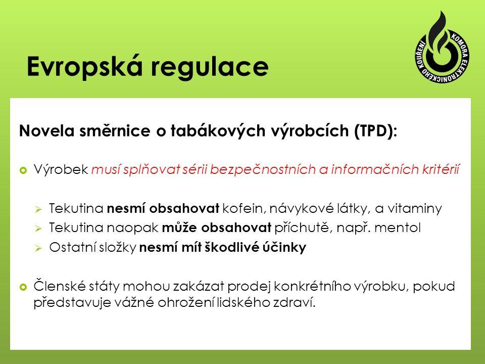 Evropská regulace Novela směrnice o tabákových výrobcích (TPD):  Výrobek musí splňovat sérii bezpečnostních a informačních kritérií  Tekutina nesmí obsahovat kofein, návykové látky, a vitaminy  Tekutina naopak může obsahovat příchutě, např.