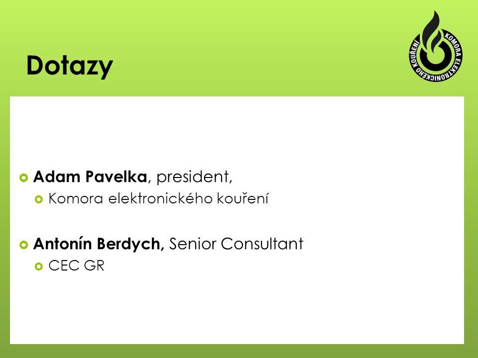 Dotazy  Adam Pavelka, president,  Komora elektronického kouření  Antonín Berdych, Senior Consultant  CEC GR