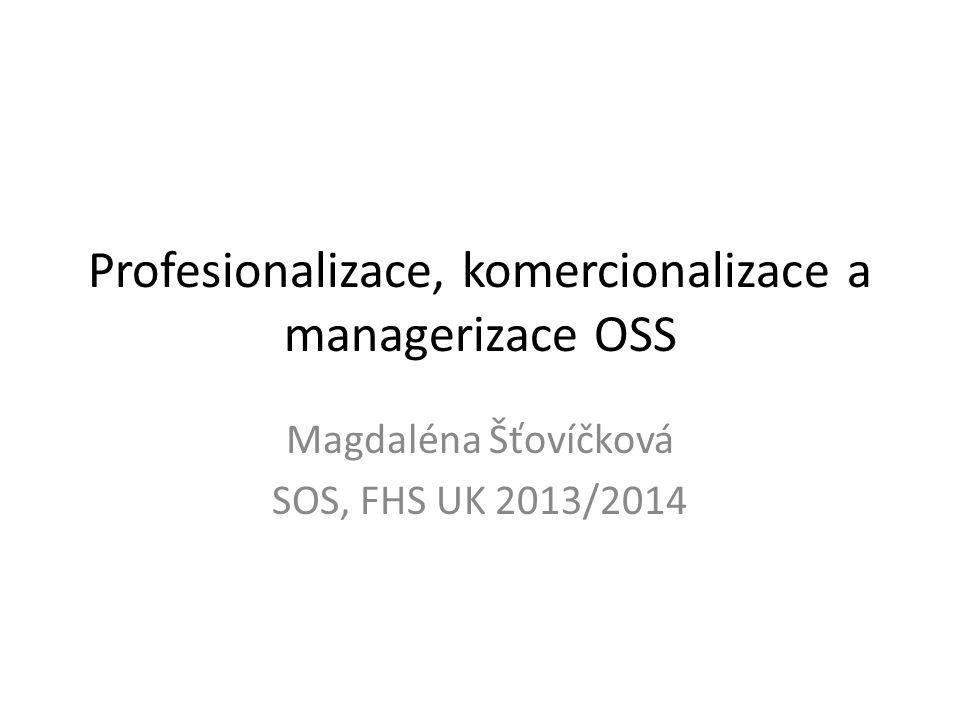 Profesionalizace, komercionalizace a managerizace OSS Magdaléna Šťovíčková SOS, FHS UK 2013/2014