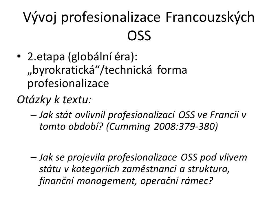 """Vývoj profesionalizace Francouzských OSS 2.etapa (globální éra): """"byrokratická /technická forma profesionalizace Otázky k textu: – Jak stát ovlivnil profesionalizaci OSS ve Francii v tomto období."""