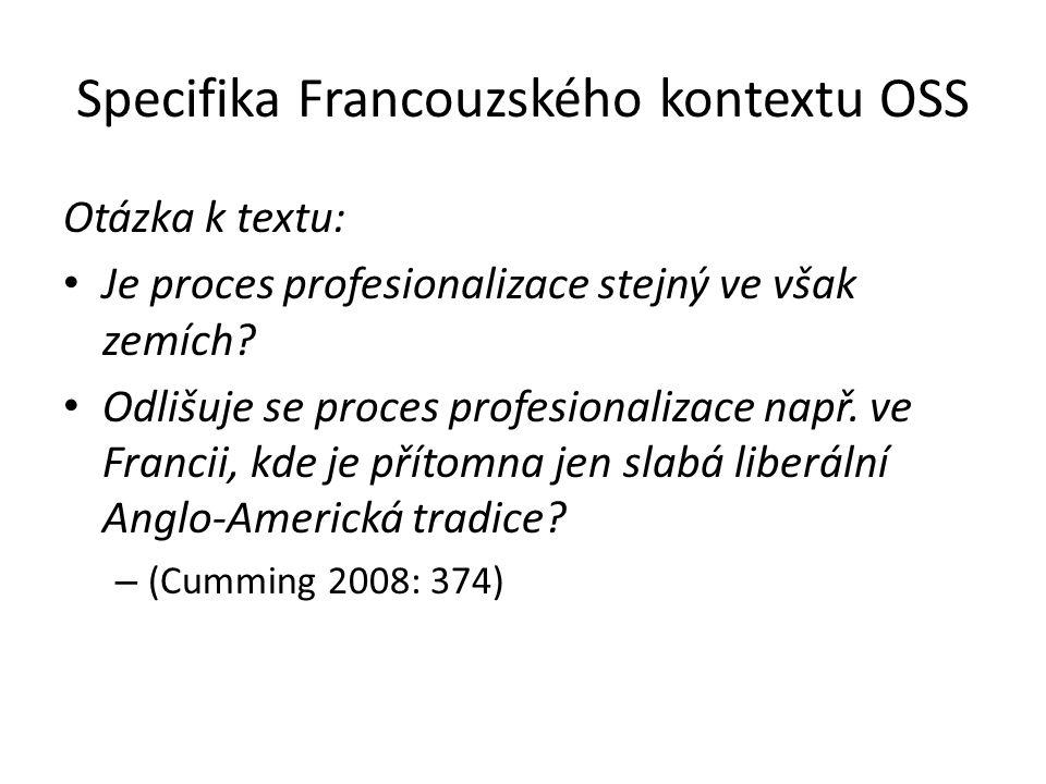 Specifika Francouzského kontextu OSS Otázka k textu: Je proces profesionalizace stejný ve však zemích.
