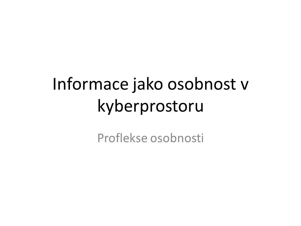 Informace jako osobnost v kyberprostoru Proflekse osobnosti