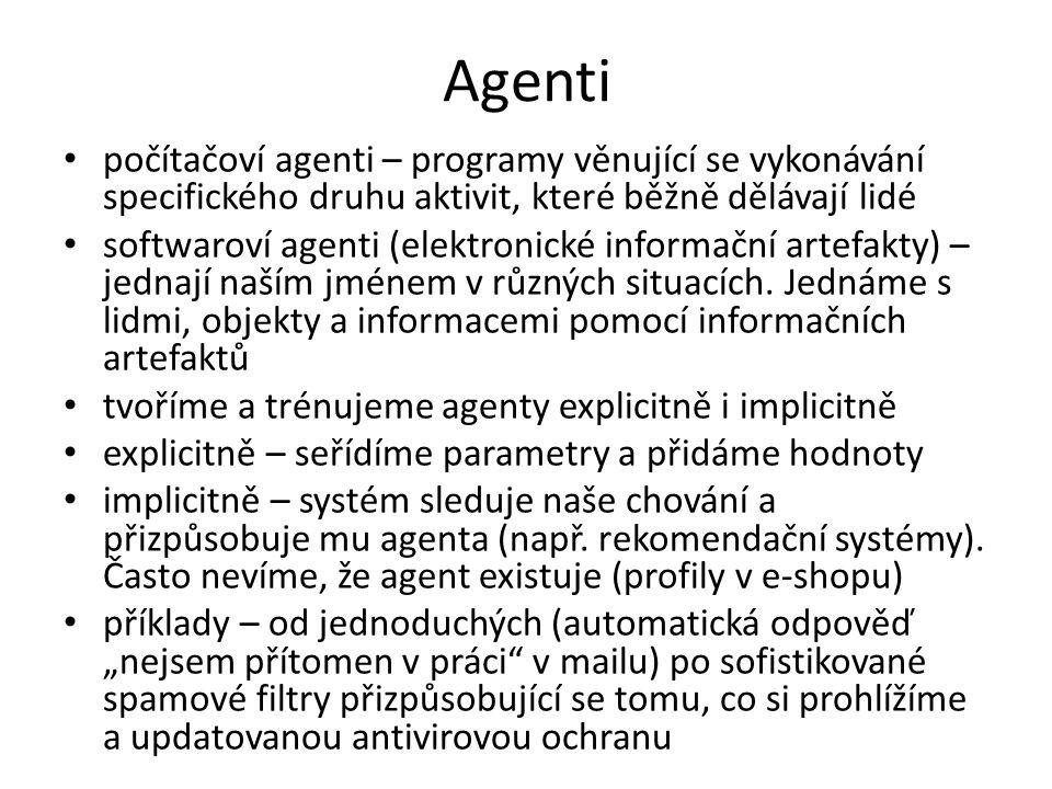 Agenti počítačoví agenti – programy věnující se vykonávání specifického druhu aktivit, které běžně dělávají lidé softwaroví agenti (elektronické informační artefakty) – jednají naším jménem v různých situacích.