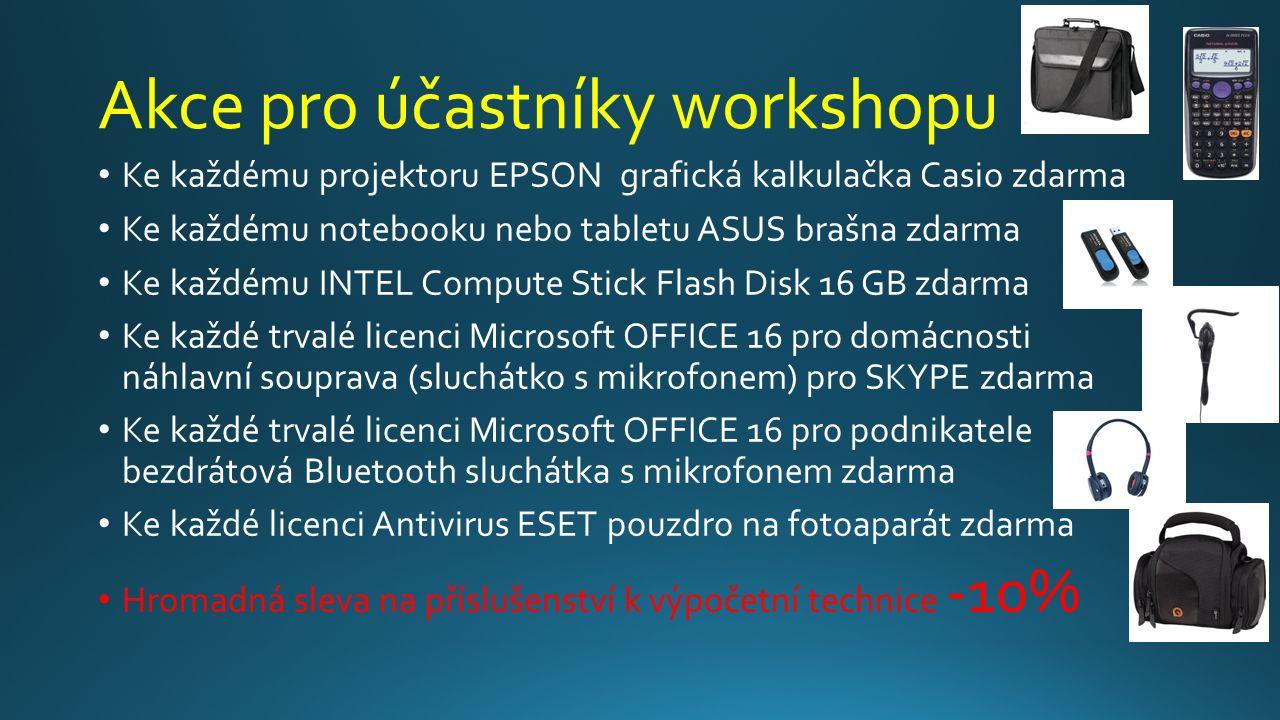Akce pro účastníky workshopu Ke každému projektoru EPSON grafická kalkulačka Casio zdarma Ke každému notebooku nebo tabletu ASUS brašna zdarma Ke každ