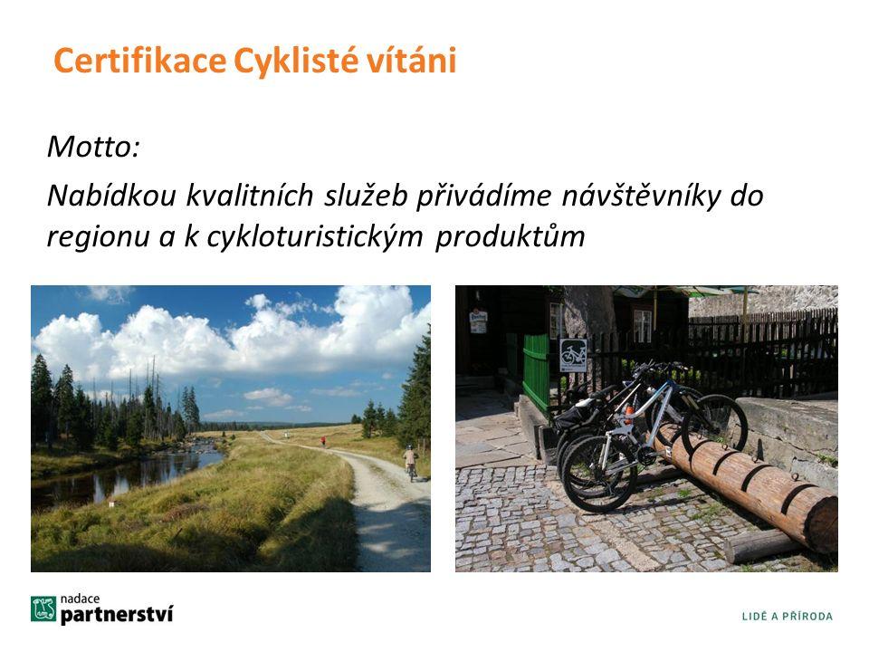 Certifikace Cyklisté vítáni Motto: Nabídkou kvalitních služeb přivádíme návštěvníky do regionu a k cykloturistickým produktům