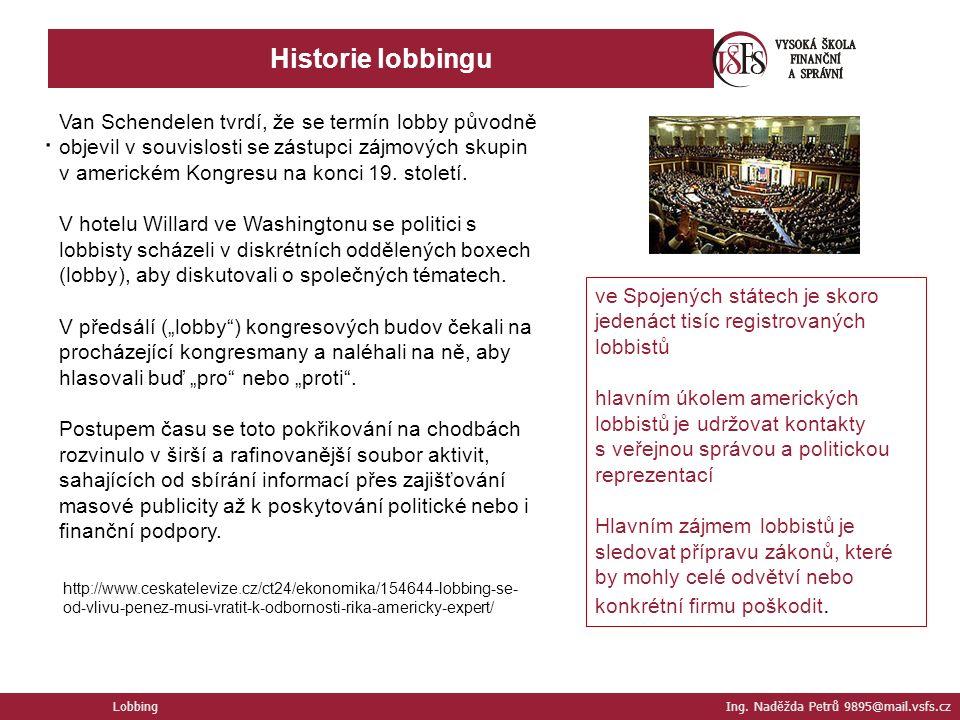Historie lobbingu Lobbing Ing. Naděžda Petrů 9895@mail.vsfs.cz. Van Schendelen tvrdí, že se termín lobby původně objevil v souvislosti se zástupci záj