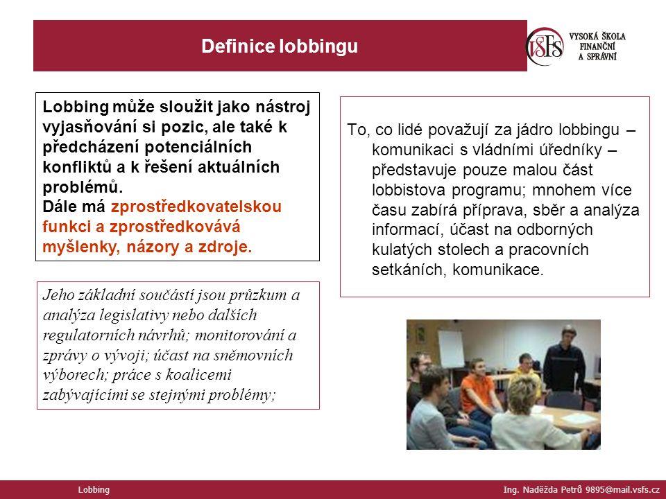Definice lobbingu Lobbing Ing. Naděžda Petrů 9895@mail.vsfs.cz Lobbing může sloužit jako nástroj vyjasňování si pozic, ale také k předcházení potenciá