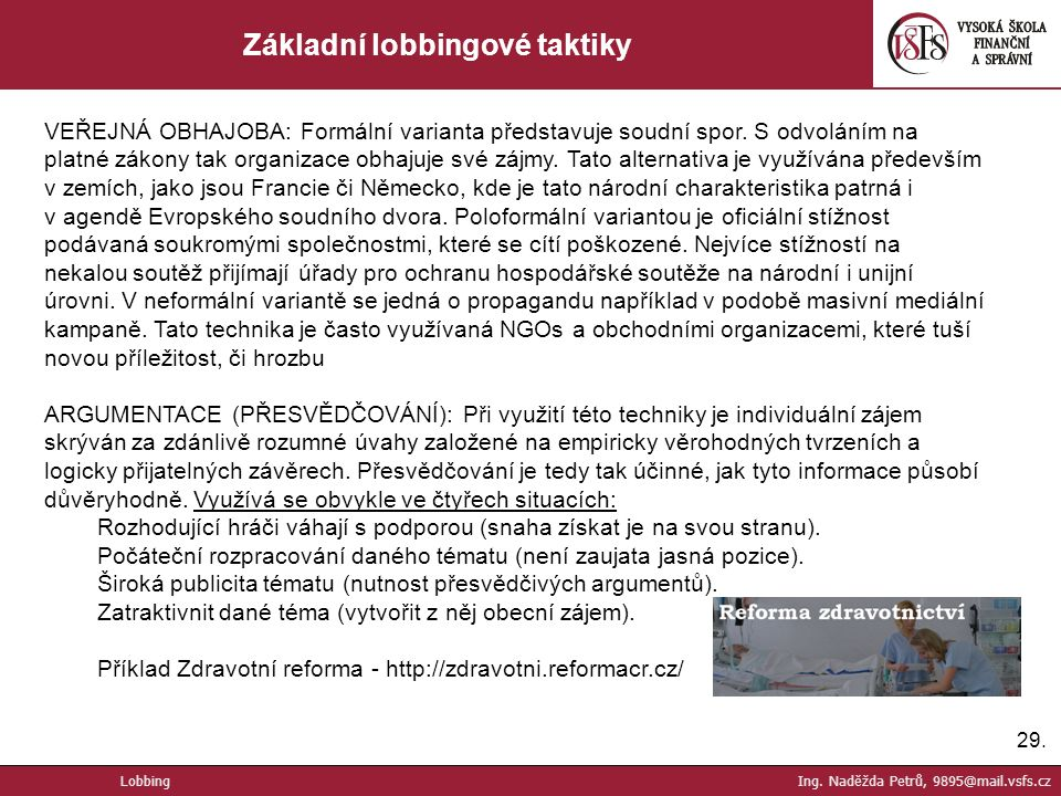 29. Základní lobbingové taktiky VEŘEJNÁ OBHAJOBA: Formální varianta představuje soudní spor.