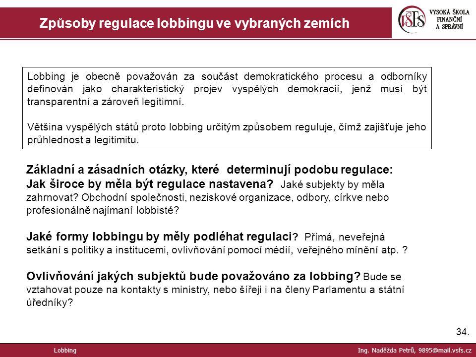 34. Způsoby regulace lobbingu ve vybraných zemích Lobbing je obecně považován za součást demokratického procesu a odborníky definován jako charakteris