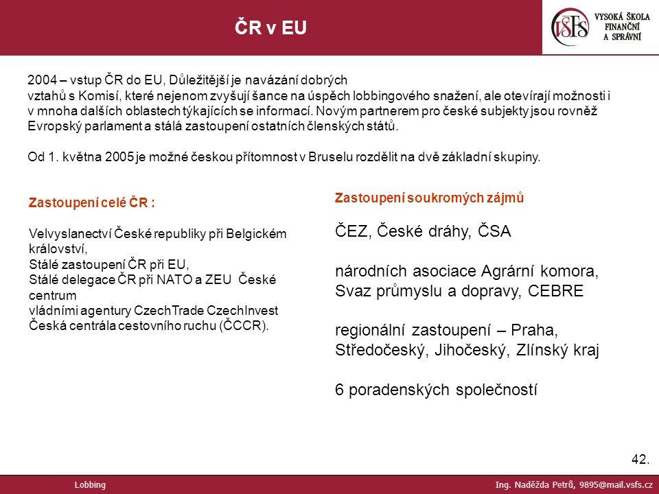 42. ČR v EU 2004 – vstup ČR do EU, Důležitější je navázání dobrých vztahů s Komisí, které nejenom zvyšují šance na úspěch lobbingového snažení, ale ot