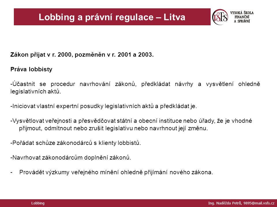 Lobbing a právní regulace – Litva Lobbing Ing. Naděžda Petrů, 9895@mail.vsfs.cz Zákon přijat v r.