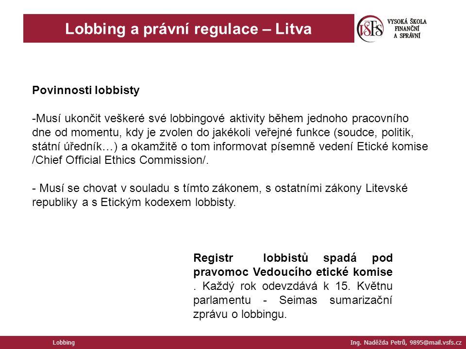 Lobbing a právní regulace – Litva Lobbing Ing. Naděžda Petrů, 9895@mail.vsfs.cz Registr lobbistů spadá pod pravomoc Vedoucího etické komise. Každý rok