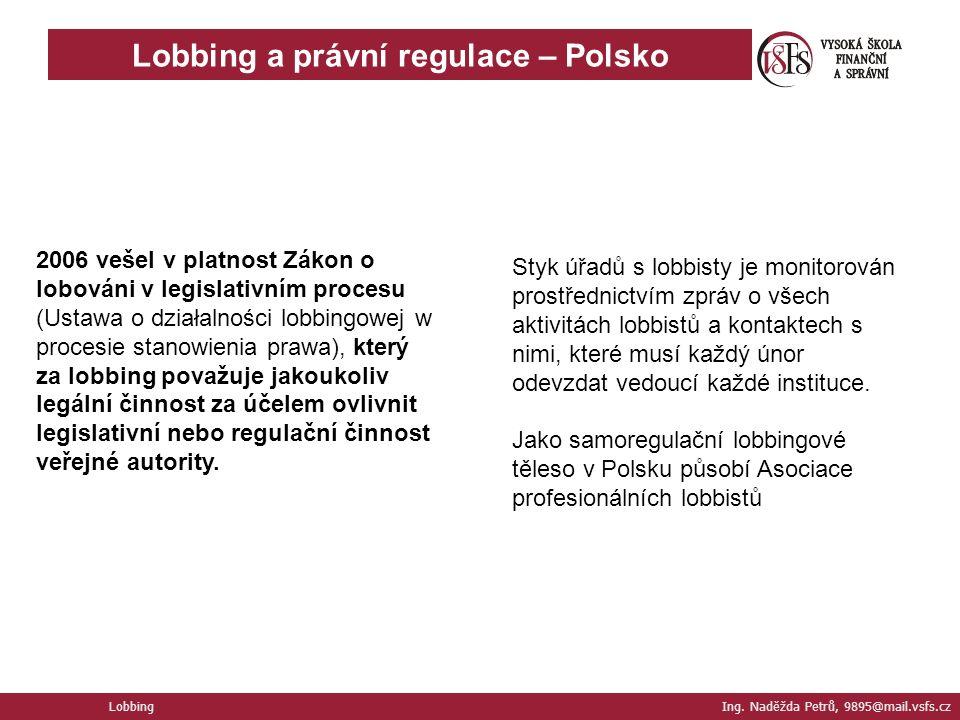 Lobbing a právní regulace – Polsko Lobbing Ing. Naděžda Petrů, 9895@mail.vsfs.cz 2006 vešel v platnost Zákon o lobováni v legislativním procesu (Ustaw