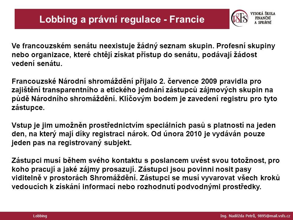 Lobbing a právní regulace - Francie Lobbing Ing. Naděžda Petrů, 9895@mail.vsfs.cz Ve francouzském senátu neexistuje žádný seznam skupin. Profesní skup