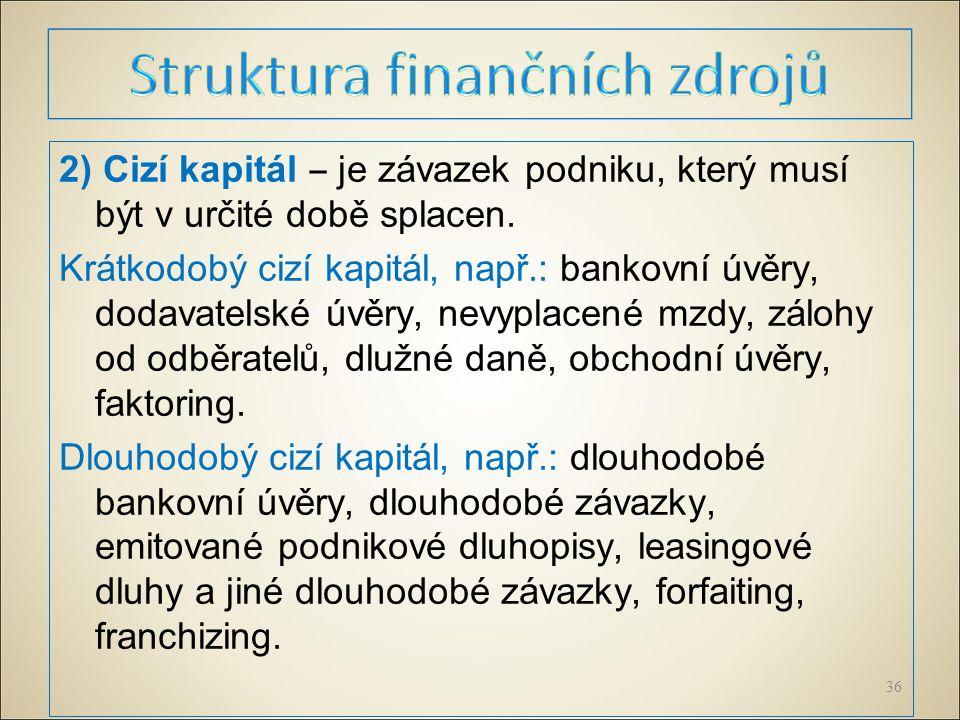 2) Cizí kapitál ‒ je závazek podniku, který musí být v určité době splacen.