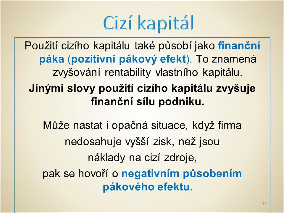 Použití cizího kapitálu také působí jako finanční páka (pozitivní pákový efekt).